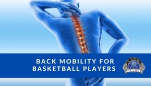 Back Mobility for Basketball Players: Subtle Benefits