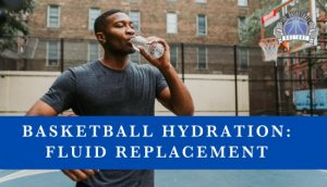 Basketball Hydration: Fluid Replacement