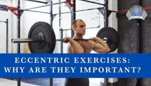 Eccentric Exercises: Why Are They Important?
